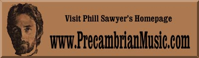 Visit Phill Sawyer's Homepage www.PrecambrianMusic.com